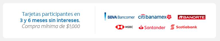 Tarjetas participantes BBVA, Banamex, Banorte, HSBC, Santander, Scotiabank a 3, 6, 9 o 12 meses sin intereses compra mínima 1000 pesos y 9 o 12 meses sin intereses compra mínima 3000 pesos